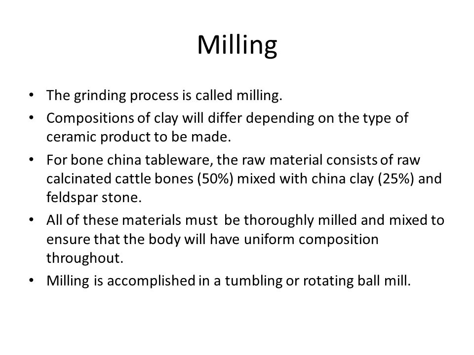 Milling The grinding process is called milling.
