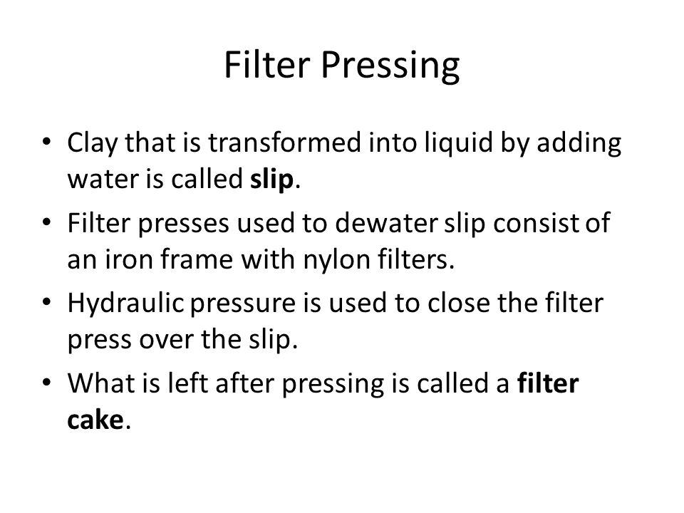 Filter Pressing Clay that is transformed into liquid by adding water is called slip.