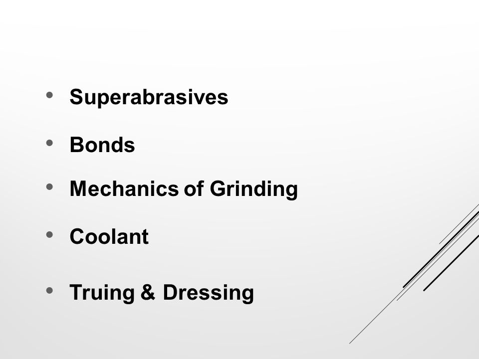 Superabrasives Bonds Mechanics of Grinding Coolant Truing & Dressing