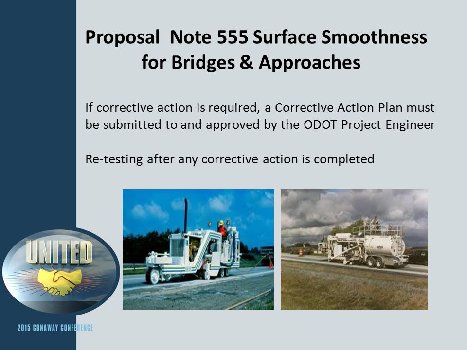 Proposal Note 555 Surface Smoothness for Bridges & Approaches If corrective action is required, a Corrective Action Plan must be submitted to and approved by the ODOT Project Engineer Re-testing after any corrective action is completed