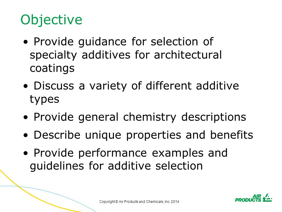 Objective Provide guidance for selection of specialty additives for architectural coatings. Discuss a variety of different additive types.