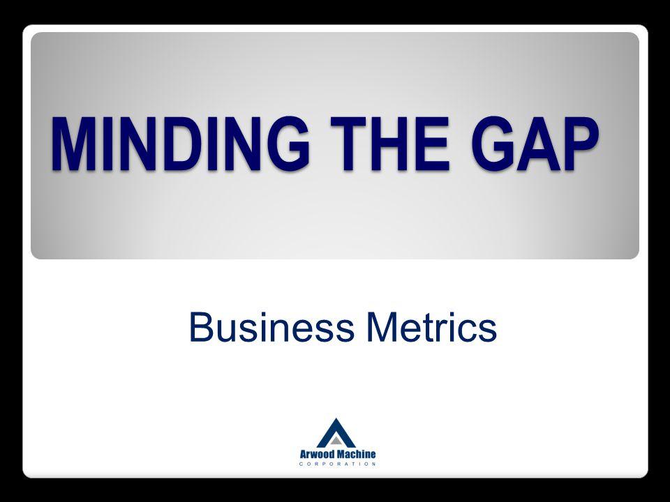 MINDING THE GAP Business Metrics