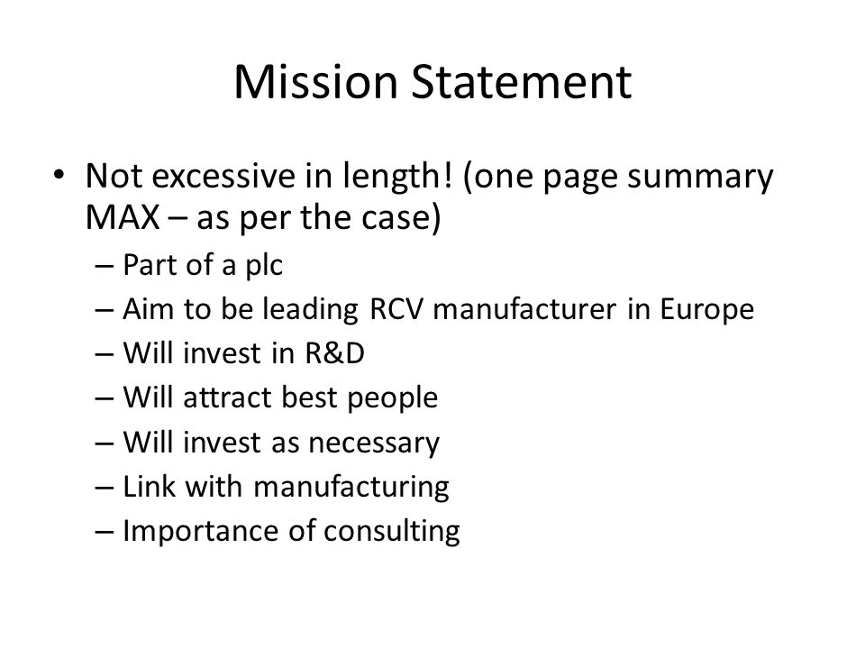 Mission Statement Not excessive in length! (one page summary MAX – as per the case) Part of a plc.