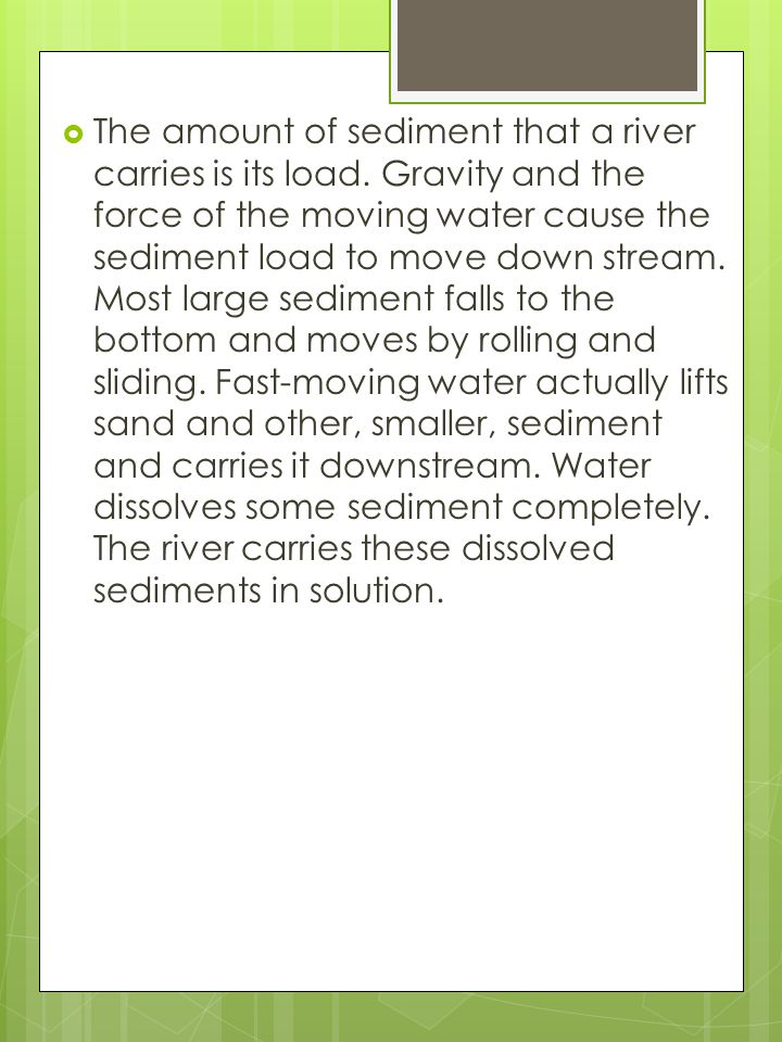 The amount of sediment that a river carries is its load