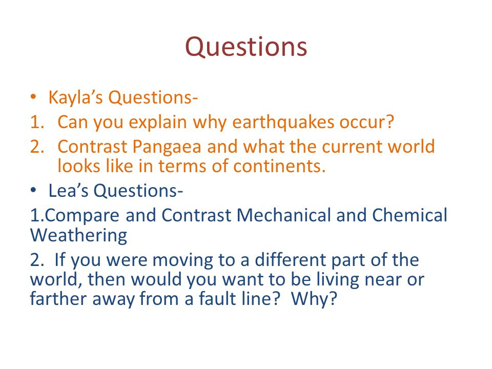 Questions Kayla's Questions- Can you explain why earthquakes occur