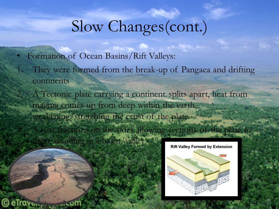 Slow Changes(cont.) Formation of Ocean Basins/Rift Valleys: