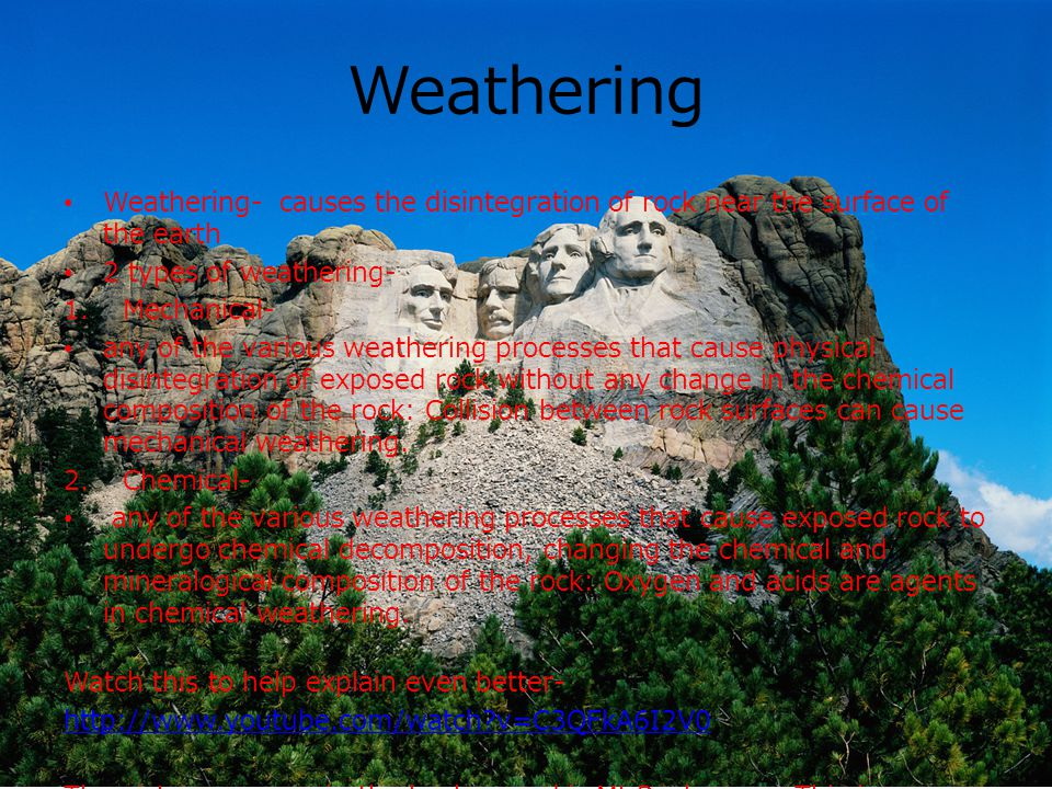 Weathering Weathering- causes the disintegration of rock near the surface of the earth. 2 types of weathering-
