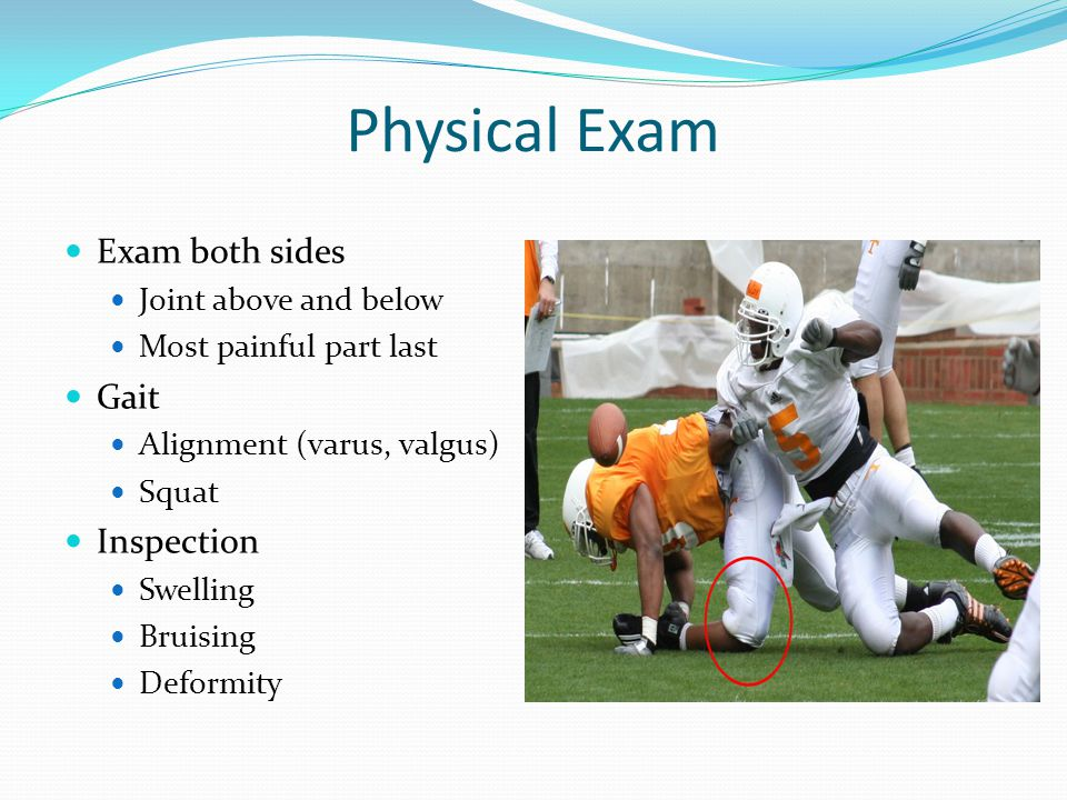 Physical Exam Exam both sides Gait Inspection Joint above and below