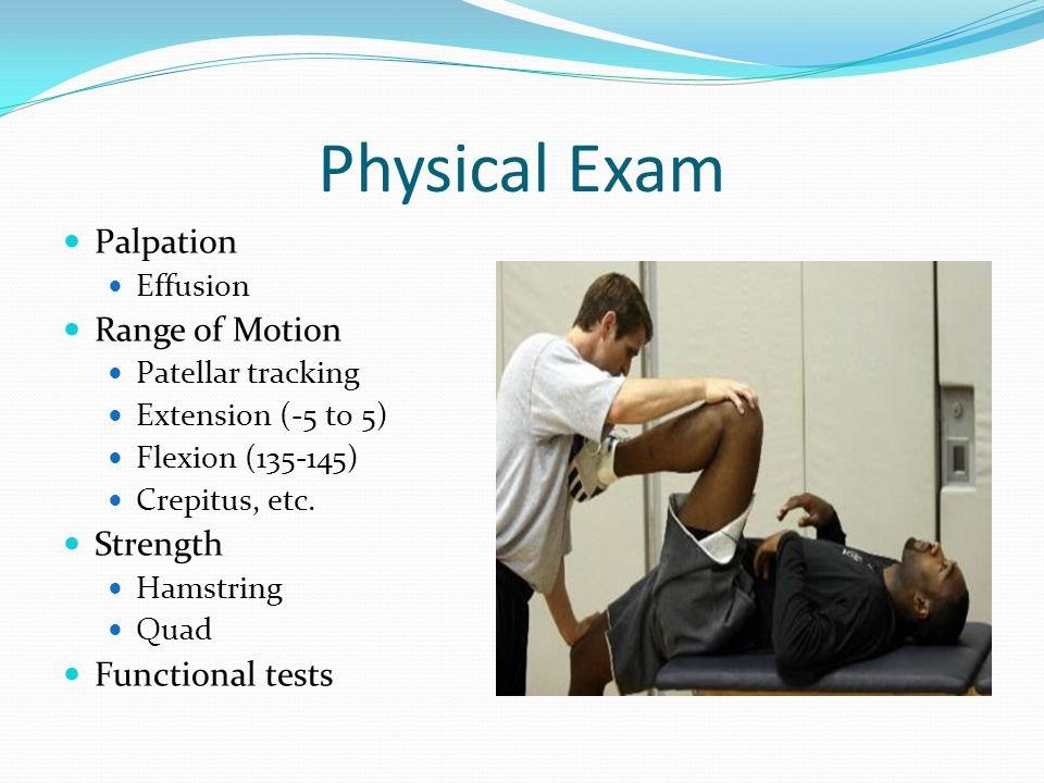 Physical Exam Palpation Range of Motion Strength Functional tests