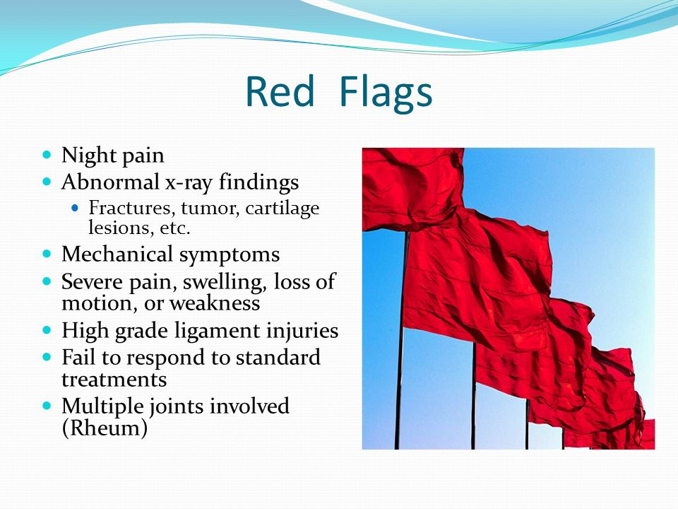 Red Flags Night pain Abnormal x-ray findings Mechanical symptoms