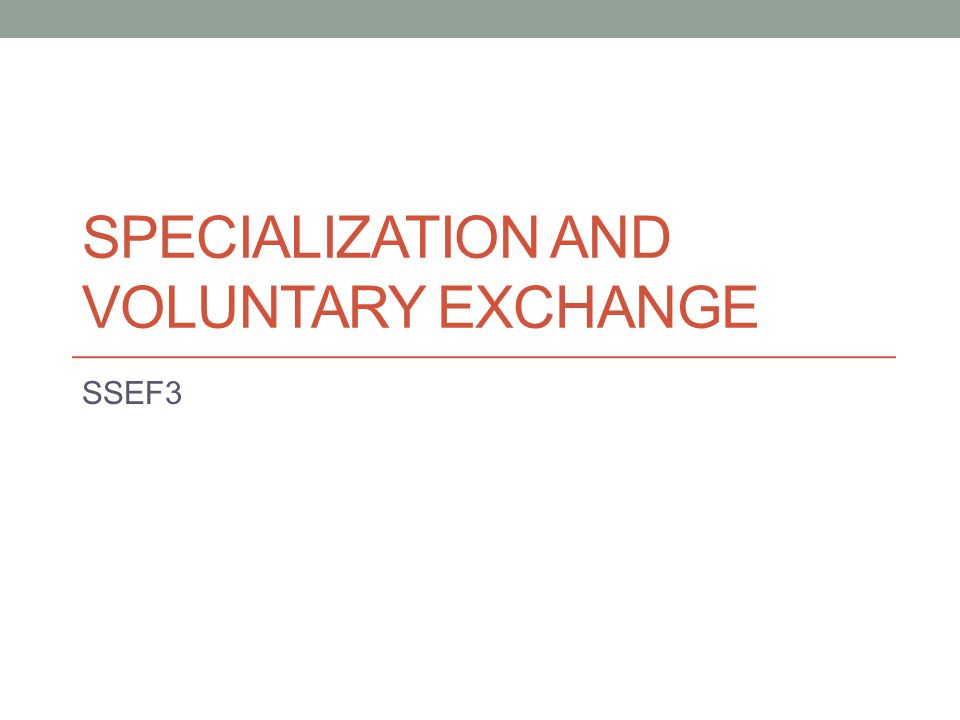 Specialization and voluntary exchange