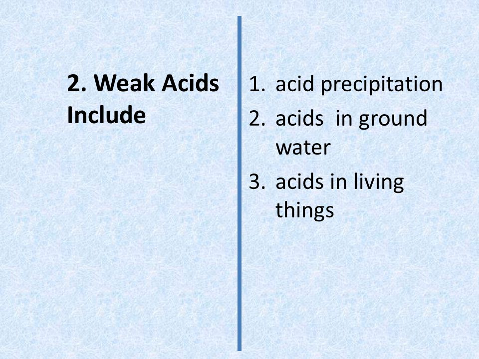 2. Weak Acids Include acid precipitation acids in ground water