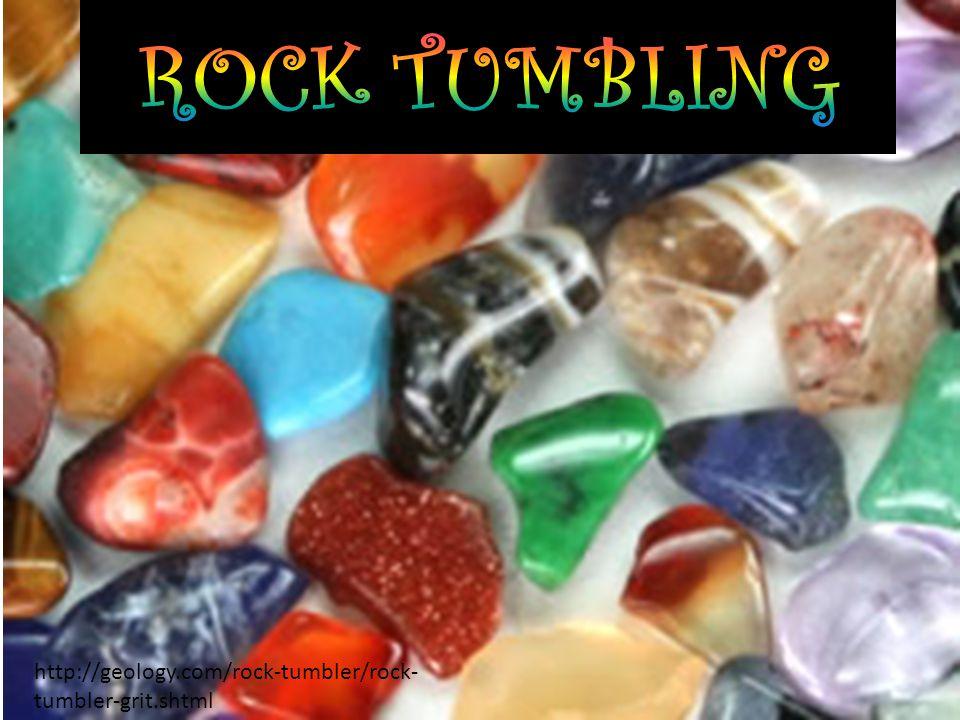 ROCK TUMBLING http://geology.com/rock-tumbler/rock-tumbler-grit.shtml