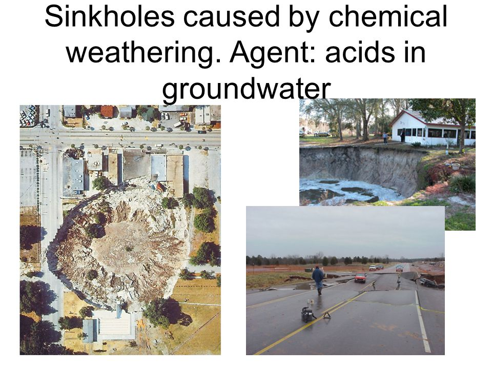 Sinkholes caused by chemical weathering. Agent: acids in groundwater