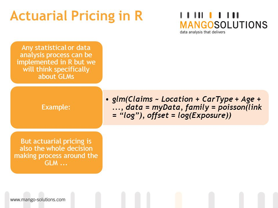 Actuarial Pricing in R Any statistical or data analysis process can be implemented in R but we will think specifically about GLMs.