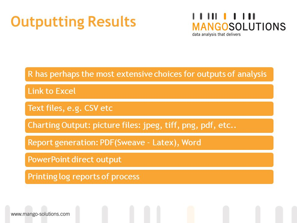 Outputting Results R has perhaps the most extensive choices for outputs of analysis. Link to Excel.