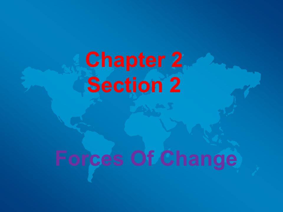 Chapter 2 Section 2 Forces Of Change