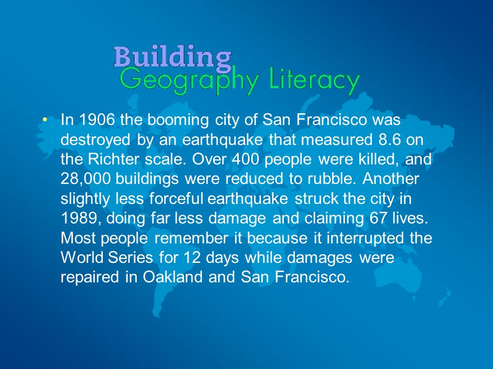 In 1906 the booming city of San Francisco was destroyed by an earthquake that measured 8.6 on the Richter scale.