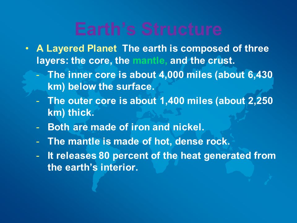 Earth's Structure A Layered Planet The earth is composed of three layers: the core, the mantle, and the crust.