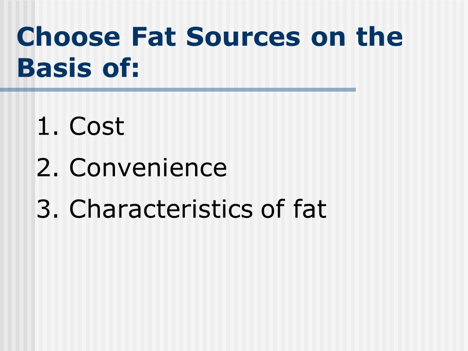 Choose Fat Sources on the Basis of: