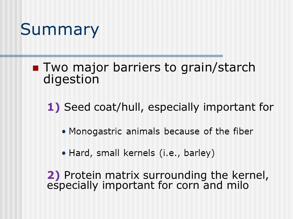 Summary Two major barriers to grain/starch digestion