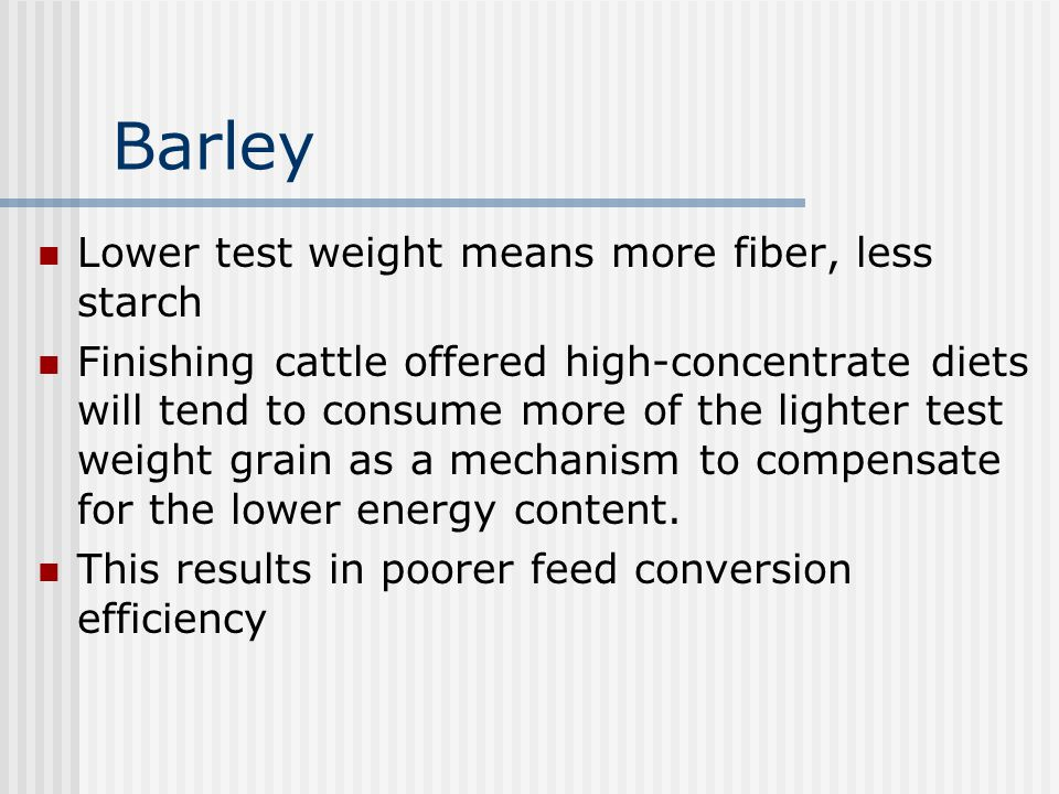 Barley Lower test weight means more fiber, less starch