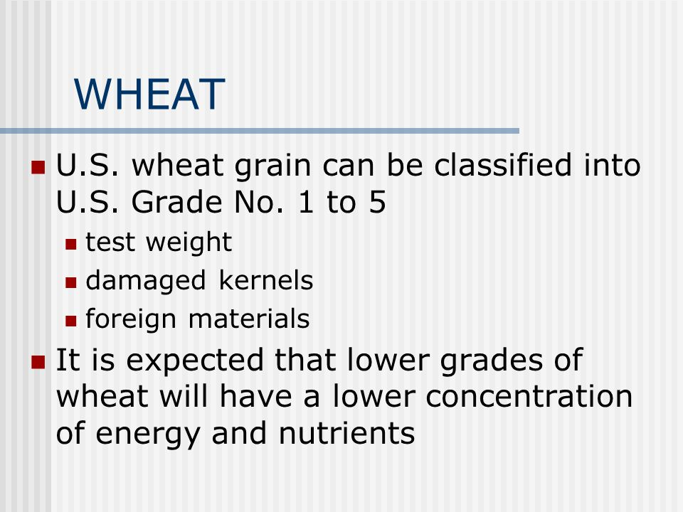 WHEAT U.S. wheat grain can be classified into U.S. Grade No. 1 to 5