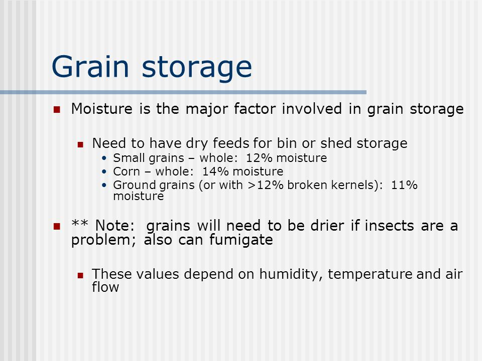 Grain storage Moisture is the major factor involved in grain storage