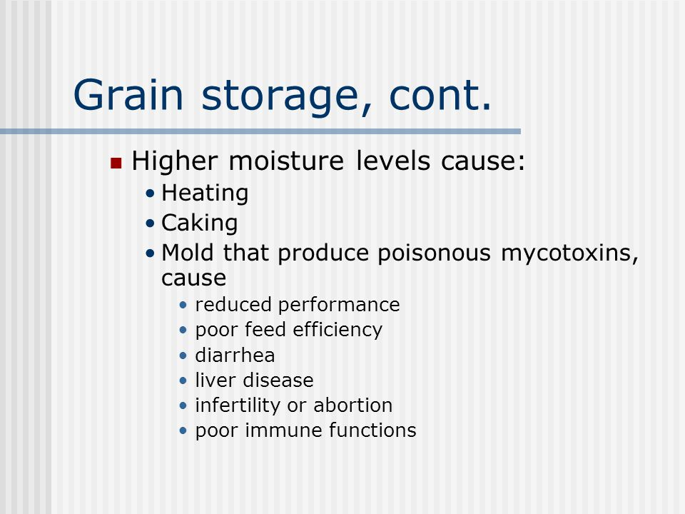 Grain storage, cont. Higher moisture levels cause: Heating Caking