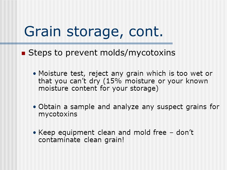 Grain storage, cont. Steps to prevent molds/mycotoxins