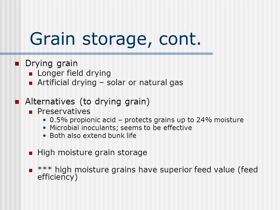 Grain storage, cont. Drying grain Alternatives (to drying grain)