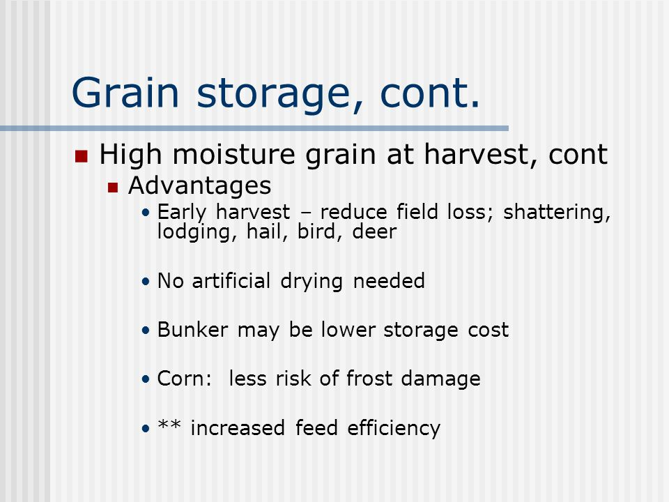 Grain storage, cont. High moisture grain at harvest, cont Advantages
