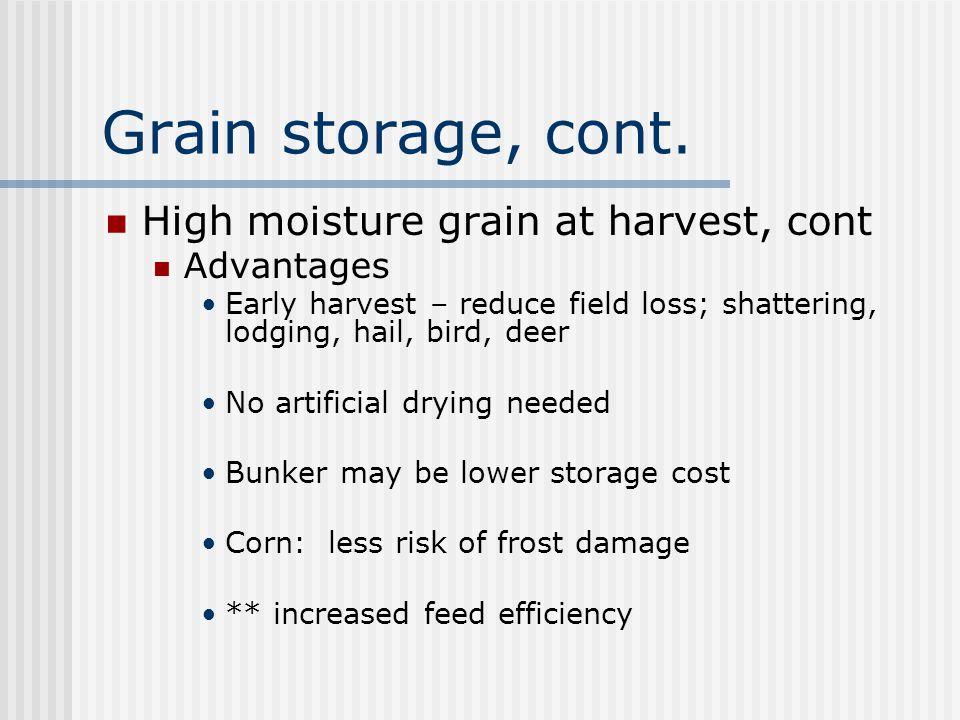 Grain storage, cont. High moisture grain at harvest, cont Advantages