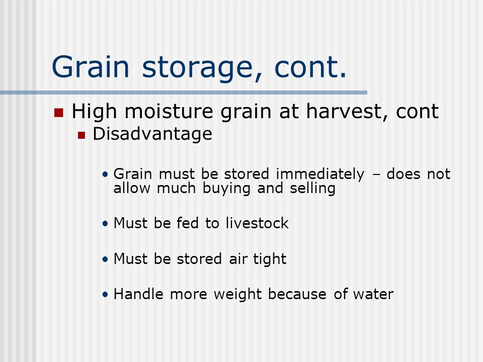 Grain storage, cont. High moisture grain at harvest, cont Disadvantage