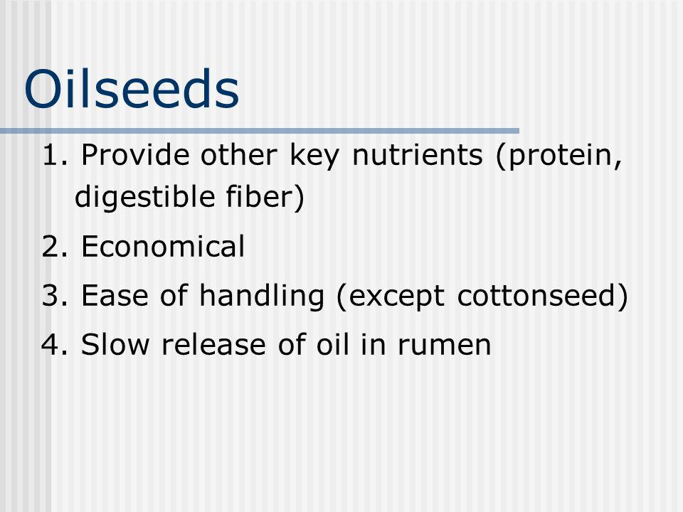 Oilseeds 1. Provide other key nutrients (protein, digestible fiber)