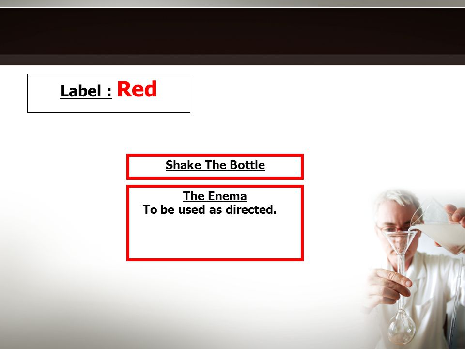 Label : Red Shake The Bottle The Enema To be used as directed.