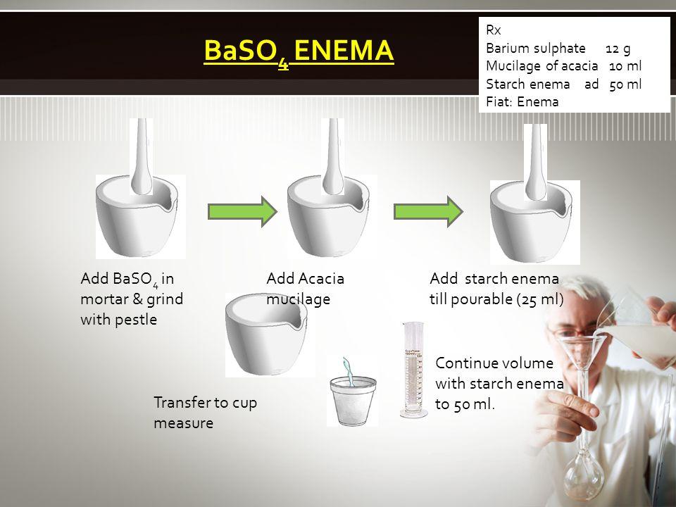 BaSO4 ENEMA Add BaSO4 in mortar & grind with pestle