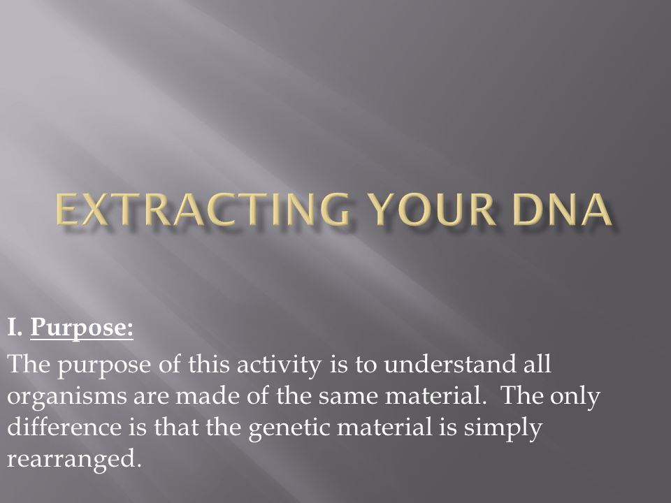 Extracting Your DNA I. Purpose: