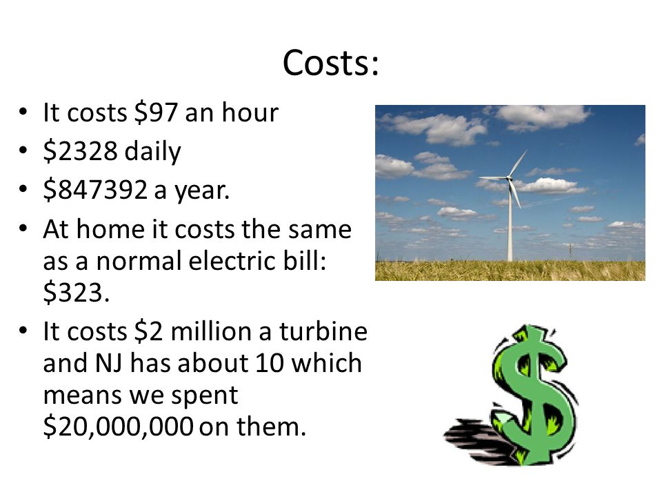 Costs: It costs $97 an hour $2328 daily $847392 a year.