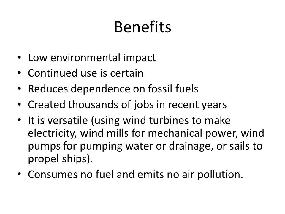 Benefits Low environmental impact Continued use is certain