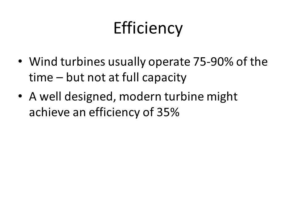 Efficiency Wind turbines usually operate 75-90% of the time – but not at full capacity.