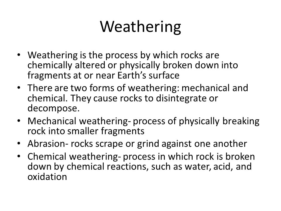 Weathering Weathering is the process by which rocks are chemically altered or physically broken down into fragments at or near Earth's surface.