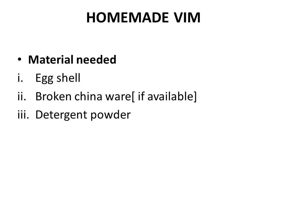 HOMEMADE VIM Material needed Egg shell