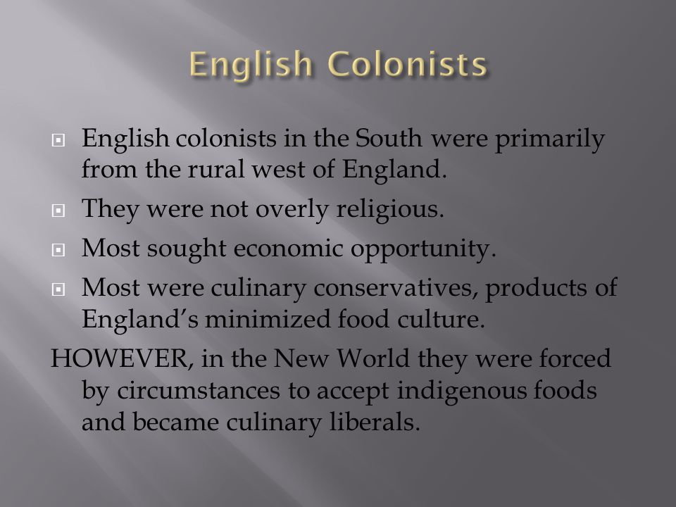 English Colonists English colonists in the South were primarily from the rural west of England. They were not overly religious.