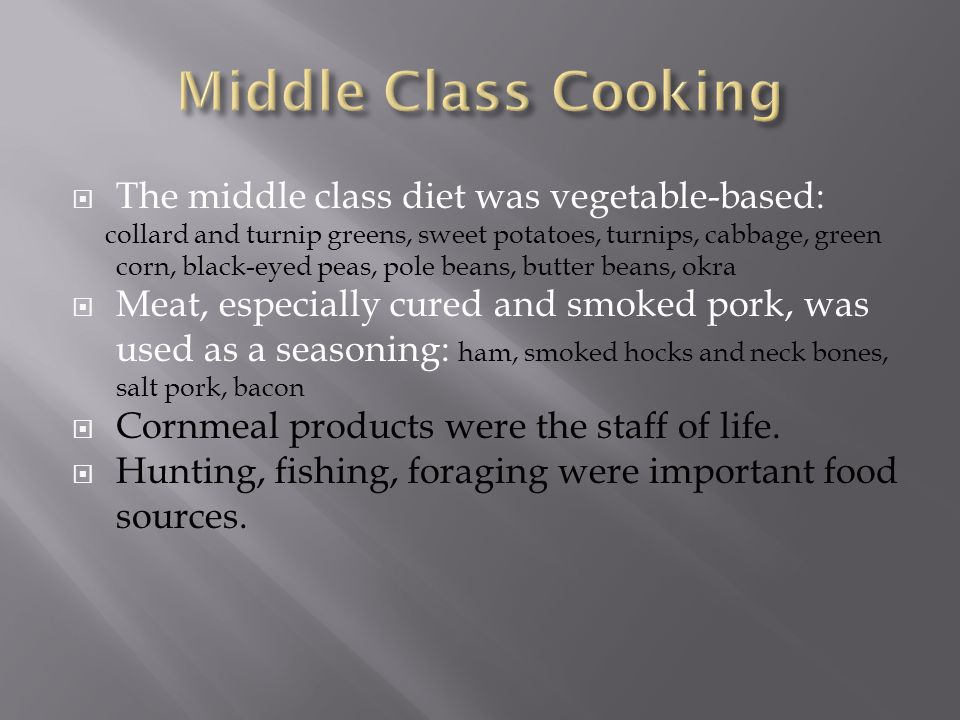 Middle Class Cooking The middle class diet was vegetable-based: