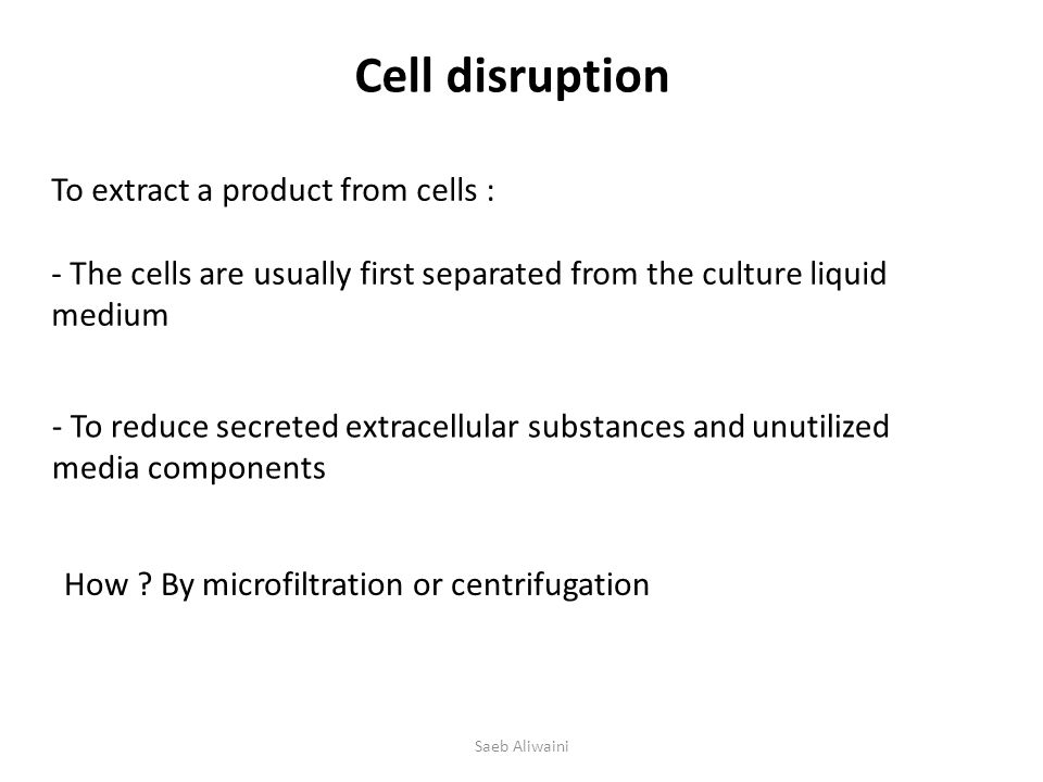 Cell disruption To extract a product from cells :