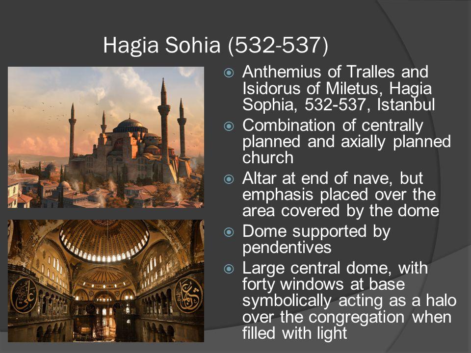 Hagia Sohia (532-537) Anthemius of Tralles and Isidorus of Miletus, Hagia Sophia, 532-537, Istanbul.