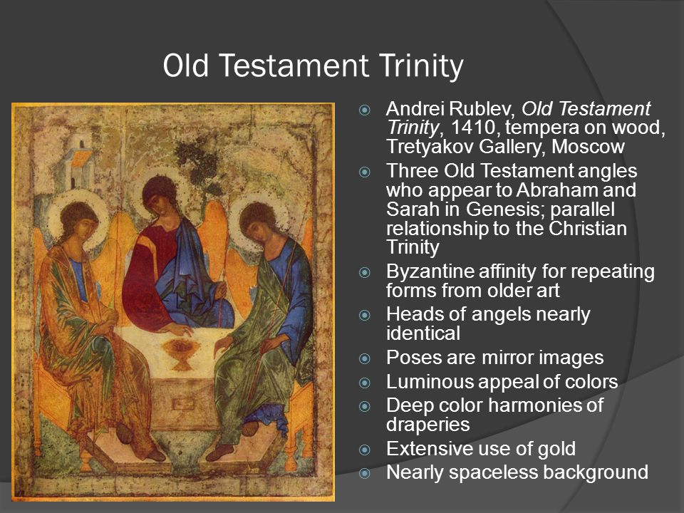 Old Testament Trinity Andrei Rublev, Old Testament Trinity, 1410, tempera on wood, Tretyakov Gallery, Moscow.