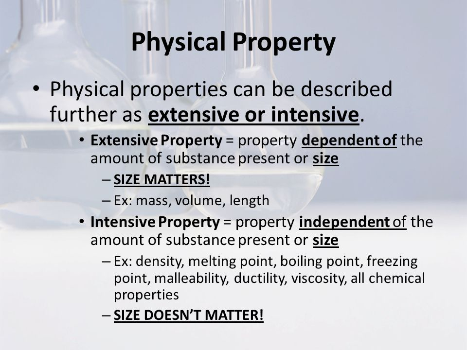 Physical Property Physical properties can be described further as extensive or intensive.
