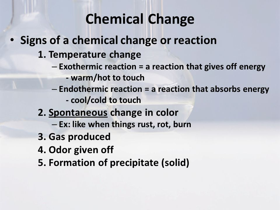 Chemical Change Signs of a chemical change or reaction